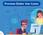 Preview-Dialer-Use-Cases